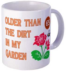 Cafe Press - Older than dirt...65